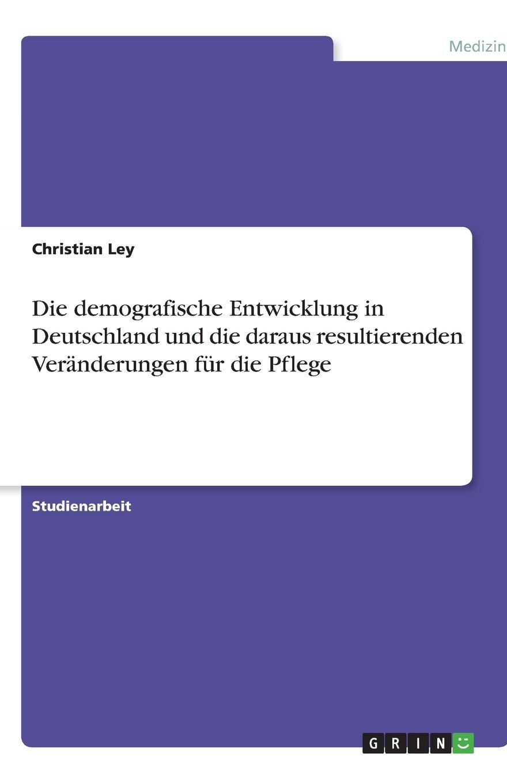 Die demografische Entwicklung in Deutschland und die daraus resultierenden Veränderungen für die Pflege (German Edition) pdf epub