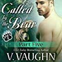 Called by the Bear - Part 5: BBW Werebear Shifter Romance Audiobook by V. Vaughn Narrated by Erin deWard