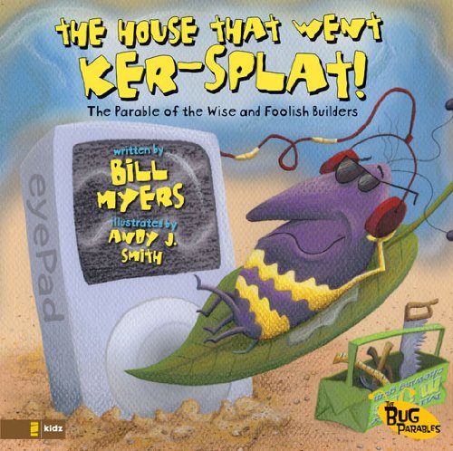 The House That Went Ker---Splat!: The Parable of the Wise and Foolish Builders (The Bug Parables) ()