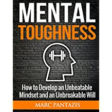 Mental Toughness: How to Develop an Unbeatable Mindset and an Unbreakable Will (Stoicism Book 3)