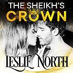 The Sheikh's Crown: Sheikh's Wedding Bet Series, Book 2 | Leslie North