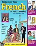 Make Over Your French In Just 3 Weeks! with Audio CD: Turn Your Dreams of French Fluency into a Reality! (Makeover Your Language in Just 3 Weeks)