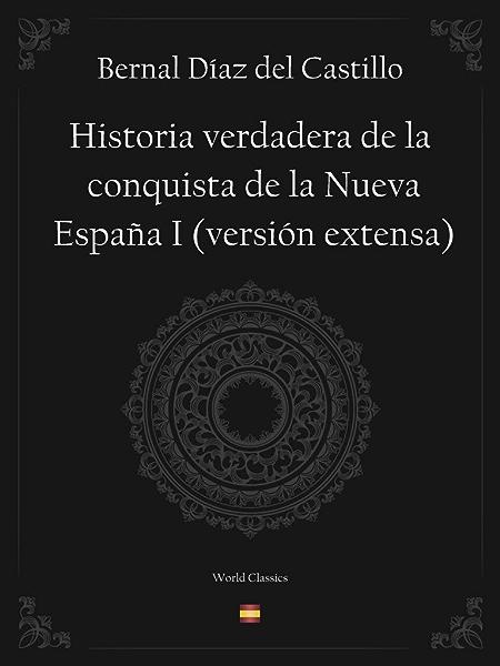 Historia verdadera de la conquista de la Nueva España I (versión extensa) eBook: Castillo, Bernal Díaz del: Amazon.es: Tienda Kindle