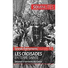 Les croisades en Terre sainte: Délivrer le tombeau du Christ (Grands Événements t. 12) (French Edition)
