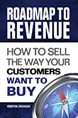 Roadmap to Revenue: How to Sell the Way Your Customers Want to Buy Kindle Edition