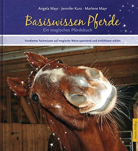 Basiswissen Pferde: Ein magisches Pferdebuch – Fundiertes Fachwissen auf magische Weise spannend und einfühlsam erklärt