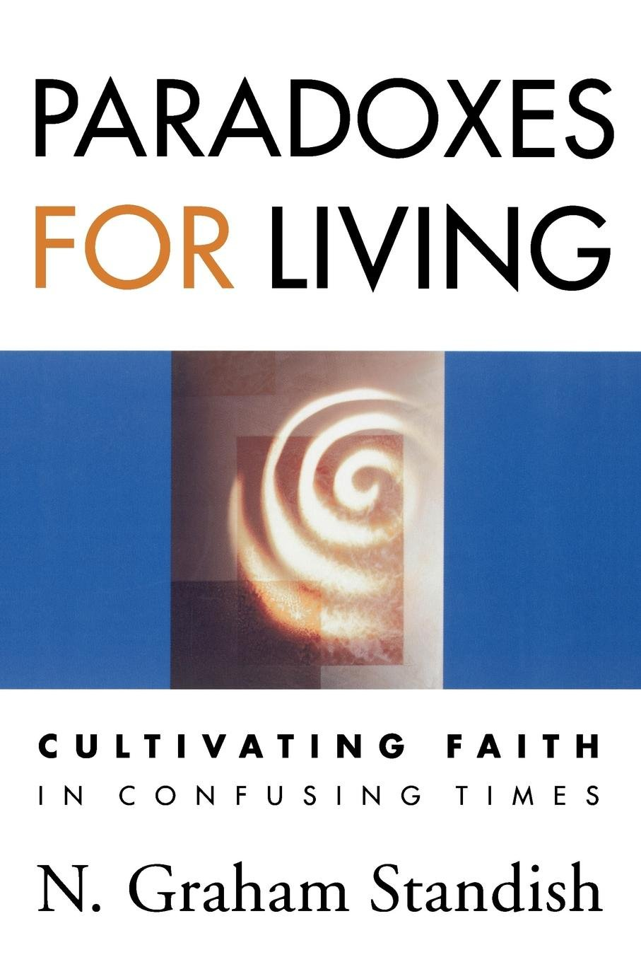Download Paradoxes for Living: Cultivating Faith in Confusing Times pdf epub