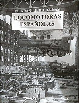 El gran libro de las locomotoras españolas: Amazon.es: Ángel ...