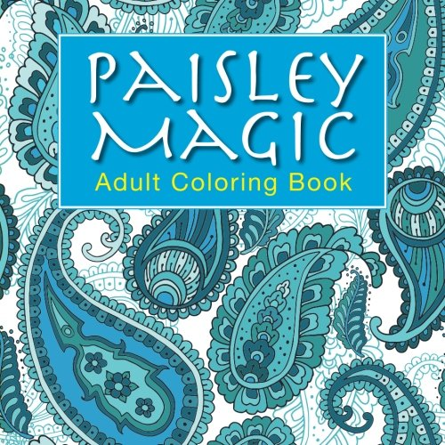 Paisley Magic Adult Coloring Book: 45 Stress Relieving Designs (Coloring Magic) (Volume 1) PDF