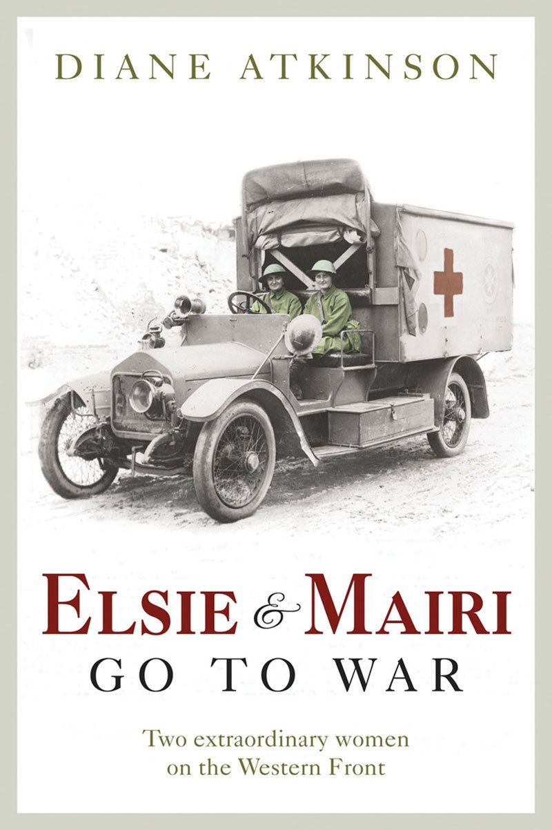 Elsie and Mairi Go to War: Two Extraordinary Women on the Western Front pdf epub