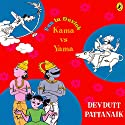 Kama vs. Yama: Fun in Devlok Audiobook by Devdutt Pattanaik Narrated by Rupa Krishnan