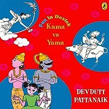Kama vs. Yama: Fun in Devlok Audiobook by Devdutt Pattanaik Narrated by Rupa Krishnan