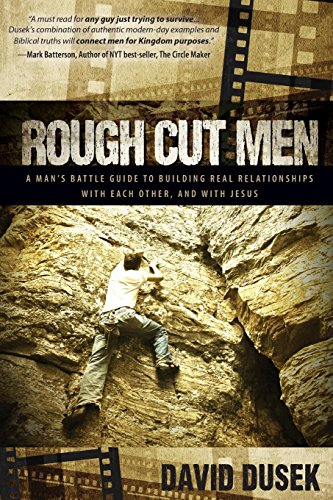 Rough Cut Men: A Man's Battle Guide to Building Real Relationships with Each Other, and with Jesus