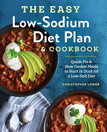 The Easy Low Sodium Diet Plan and Cookbook: Quick-Fix and Slow Cooker Meals to Start (and Stick to) a Low Salt Diet by Christopher Lower