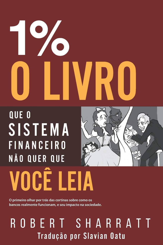 1%: O Livro Que O Sistema Financeiro Não Quer Que Você Leia: Amazon.es: Sharratt, Robert, Oatu, Slavian: Libros en idiomas extranjeros
