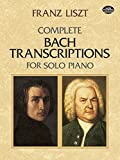 Complete Bach Transcriptions for Solo Piano (Dover Music for Piano) by Liszt, Franz, Classical Piano Sheet Music (2003) Paperback