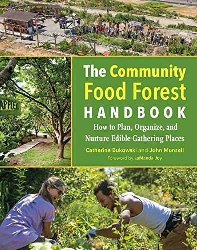 (The Community Food Forest Handbook: How to Plan, Organize, and Nurture Edible Gathering Places)