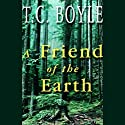 A Friend of the Earth Audiobook by T. C. Boyle Narrated by Scott Brick