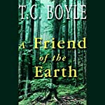 A Friend of the Earth | T. C. Boyle