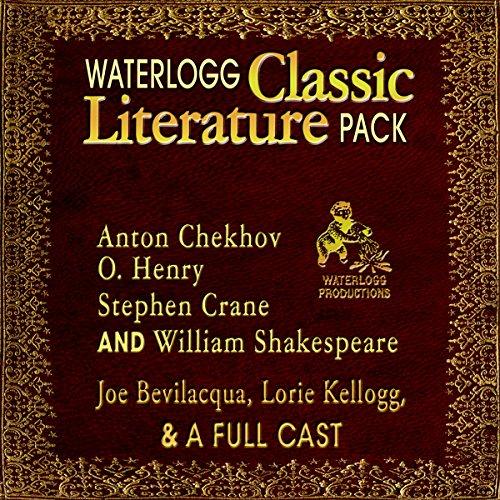 Waterlogg Classic Literature Pack: Anton Chekhov, O. Henry, Stephen Crane, and William Shakespeare (Full-Cast Audio Theater)
