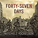 Forty-Seven Days: How Pershing's Warriors Came of Age to Defeat the German Army in World War I Audiobook by Mitchell Yockelson Narrated by Napoleon Ryan