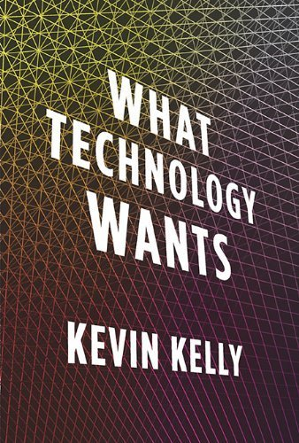 What Technology Wants by Kevin Kelly (2010-10-14)