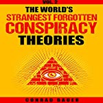 The World's Strangest Forgotten Conspiracy Theories, Book 2 | Conrad Bauer