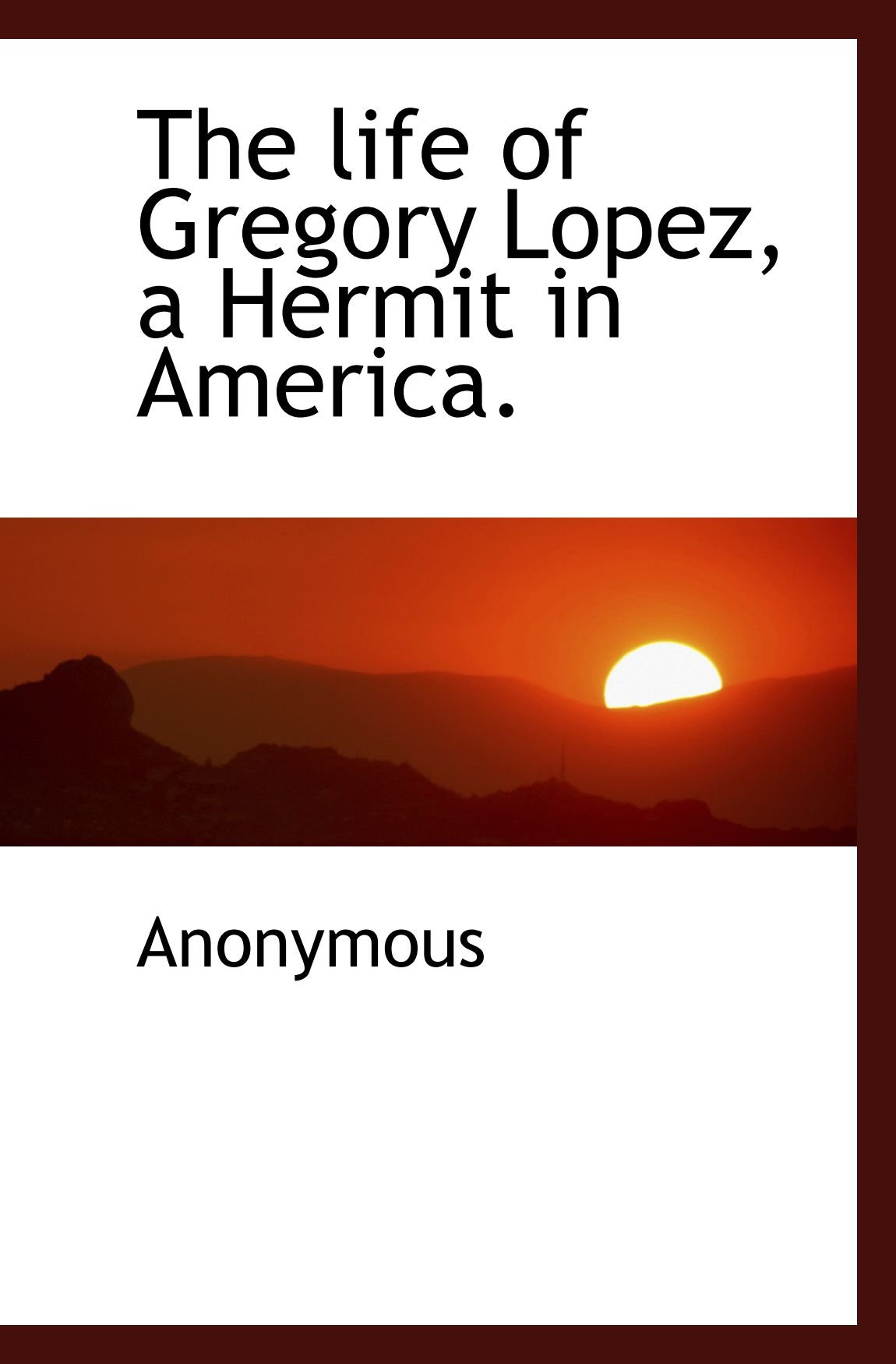 Download The life of Gregory Lopez, a Hermit in America. PDF