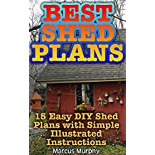 Best Shed Plans: 15 Easy DIY Shed Plans with Simple Illustrated Instructions