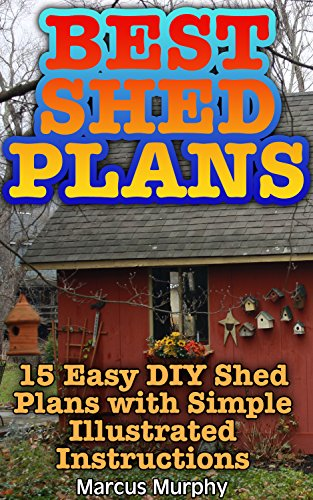 Amazon Com Best Shed Plans 15 Easy Diy Shed Plans With Simple