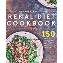 The Complete Renal Diet Cookbook: 150 Delicious Renal Diet Recipes To Keep Your Kidneys Healthy