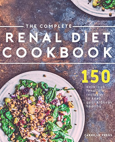 The Complete Renal Diet Cookbook  150 Delicious Renal Diet Recipes To Keep Your Kidneys Healthy  The Renal Diet   Kidney Disease Cookbook Series