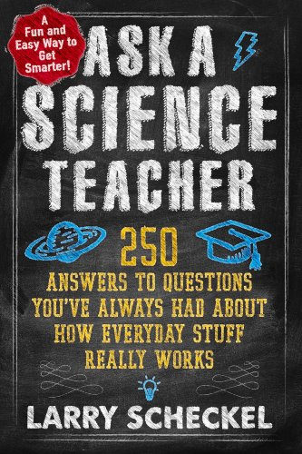 Ask a Science Teacher: 250 Answers to Questions You've Always Had About How Everyday Stuff Really Works cover