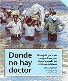 img - for Donde No Hay Doctor: Una Guia Para los Campesinos Que Viven Lejos de los Centros Medicos: 1st (First) Edition book / textbook / text book