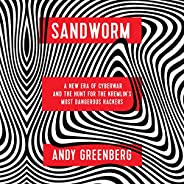 Sandworm: A New Era of Cyberwar and the Hunt for the Kremlin's Most Dangerous Hac