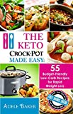 The Keto Crock Pot Made Easy: 55 Budget-Friendly Low-Carb Recipes for Rapid Weight Loss (Keto Crock Pot Recipes, Keto Crockpot Cookbook, The Keto Crock … (low carb crock-pot for weight loss)