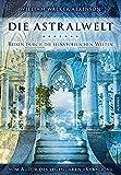 Die Astralwelt: Reise durch die feinstofflichen Welten