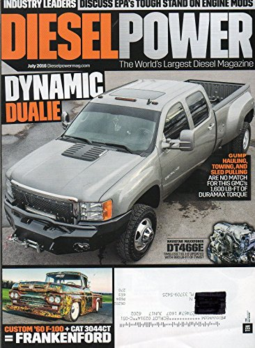 Diesel Power July 2016 The World's Largest Diesel Magazine INDUSTRY LEADERS DISCUSS EPA's TOUGH STAND ON ENGINE MODS