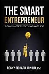 The Smart Entrepreneur :  The book investors don't want you to read. Kindle Edition