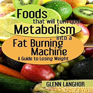 Foods That Will Turn Your Metabolism into a Fat Burning Machine Audiobook