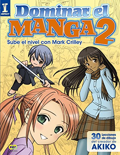 Dominar El Manga 2 / Learn How To Draw Manga: Sube De Nivel Con Mark Crilley / Level Up With Mark Crilley (Spanish Edition)