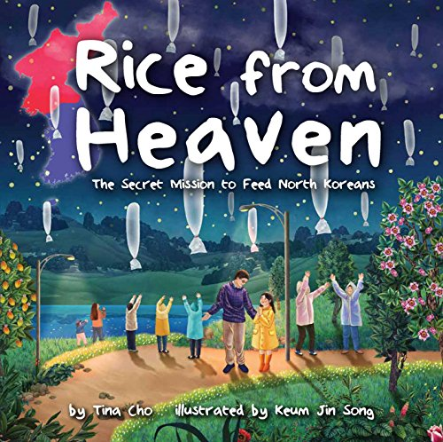 - Rice from Heaven: The Secret Mission to Feed North Koreans