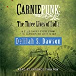 Carniepunk: The Three Lives of Lydia: A BLUD Short Story | Delilah S. Dawson