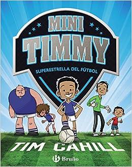 Mini Timmy - Superestrella del fútbol Castellano - A Partir De 6 Años - Personajes Y Series - Mini Timmy: Amazon.es: Tim Cahill, Heath McKenzie, ...