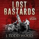 Lost Bastards Audiobook by L Todd Wood Narrated by Tom Taverna