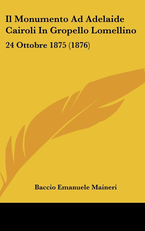 Download Il Monumento Ad Adelaide Cairoli In Gropello Lomellino: 24 Ottobre 1875 (1876) (Italian Edition) ebook