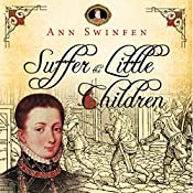Suffer the Little Children: The Chronicles of Christoval Alvarez, Volume 5 | Ann Swinfen