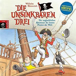 Die Unsinkbaren Drei: Die unglaublichen Abenteuer der besten Piraten der Welt Hörspiel