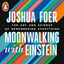Moonwalking with Einstein: The Art and Science of Remembering Everything Audiobook by Joshua Foer Narrated by Mike Chamberlain