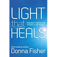 LIGHT that HEALS Energy Medicine Today & Beyond